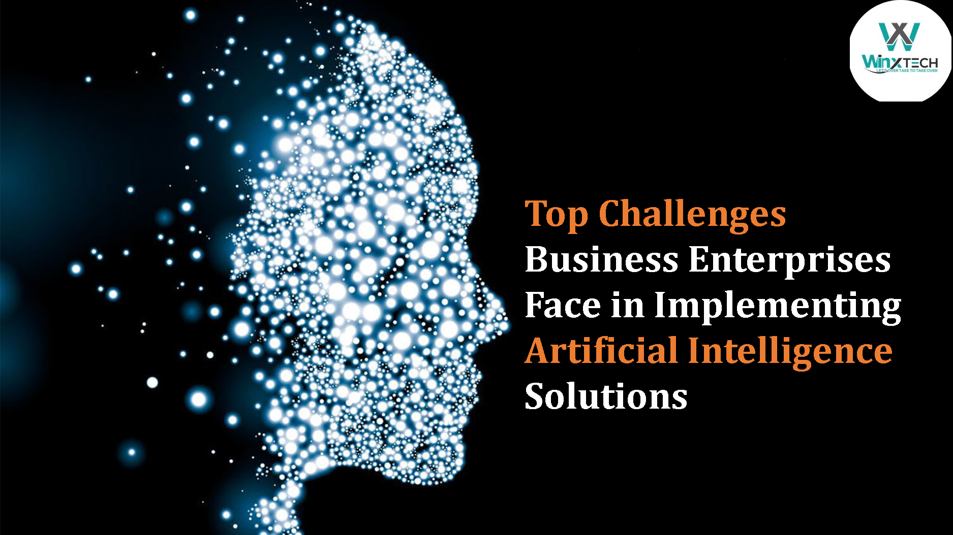 Top 6 Challenges startup face while implementing Artificial Intelligence WINX Technologies